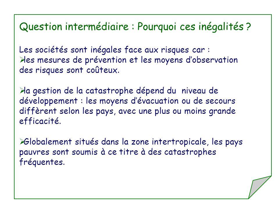 Question intermédiaire : Pourquoi ces inégalités ? Les sociétés sont inégales face aux risques car : les mesures de prévention et les moyens dobservat
