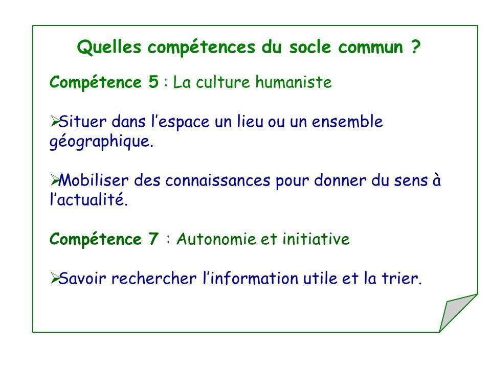 Quelles compétences du socle commun ? Compétence 5 : La culture humaniste Situer dans lespace un lieu ou un ensemble géographique. Mobiliser des conna