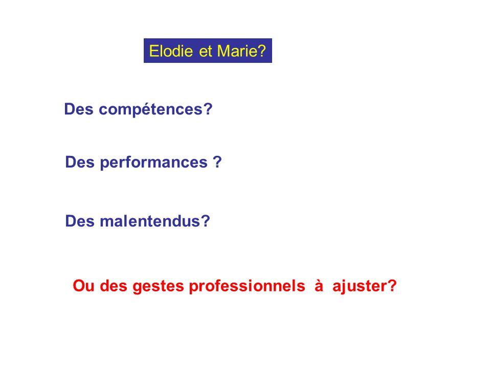 Des compétences? Des performances ? Des malentendus? Ou des gestes professionnels à ajuster? Elodie et Marie?