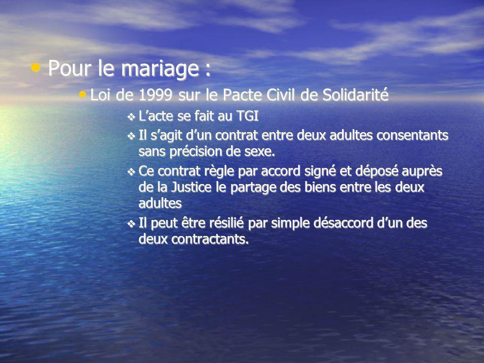 Pour le mariage : Pour le mariage : Loi de 1999 sur le Pacte Civil de Solidarité Loi de 1999 sur le Pacte Civil de Solidarité Lacte se fait au TGI Lac