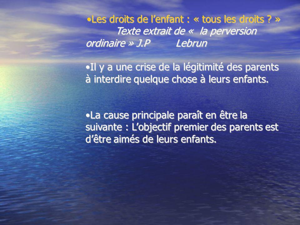 Les droits de lenfant : « tous les droits ? »Les droits de lenfant : « tous les droits ? » Texte extrait de « la perversion ordinaire » J.P Lebrun Il