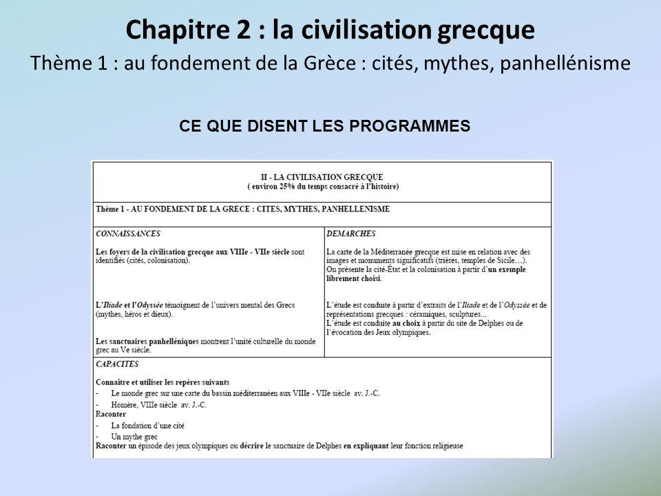 Chapitre 2 : la civilisation grecque Thème 1 : au fondement de la Grèce : cités, mythes, panhellénisme CE QUE DISENT LES PROGRAMMES