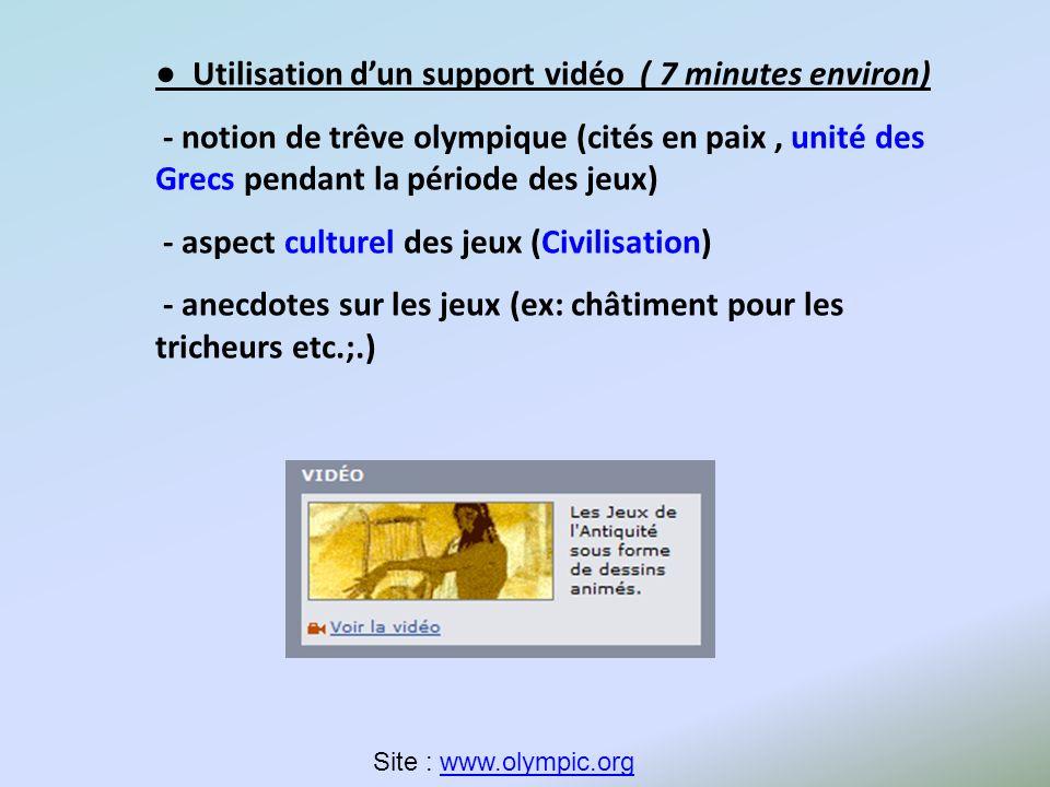 Utilisation dun support vidéo ( 7 minutes environ) - notion de trêve olympique (cités en paix, unité des Grecs pendant la période des jeux) - aspect c