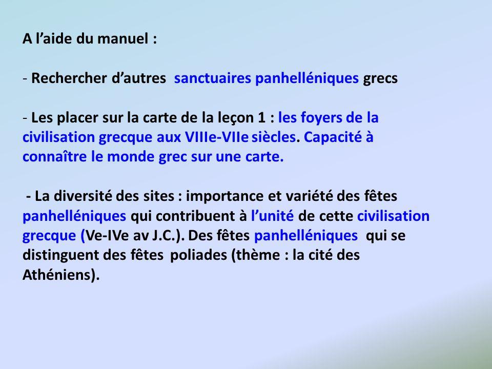 A laide du manuel : - Rechercher dautres sanctuaires panhelléniques grecs - Les placer sur la carte de la leçon 1 : les foyers de la civilisation grec