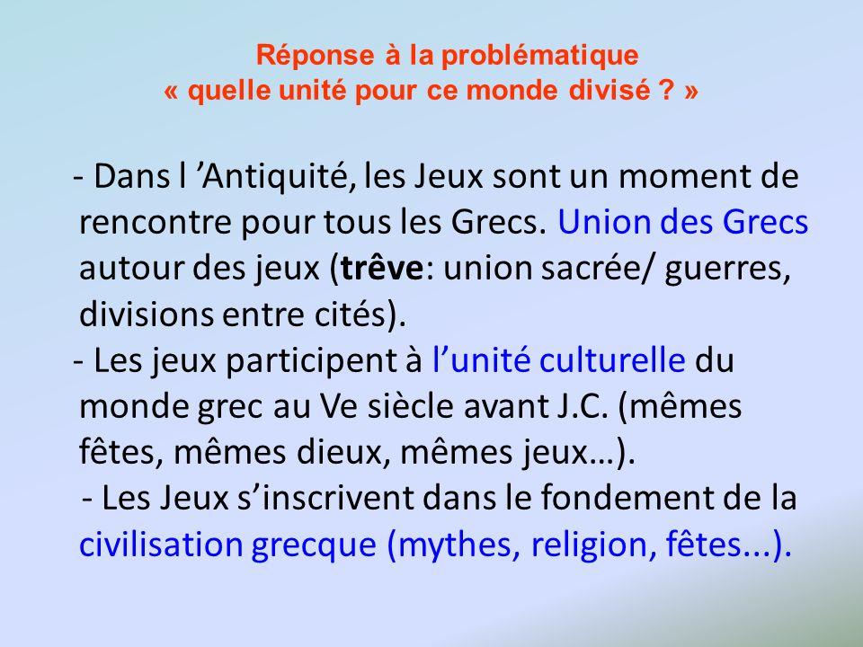 Réponse à la problématique « quelle unité pour ce monde divisé ? » - Dans l Antiquité, les Jeux sont un moment de rencontre pour tous les Grecs. Union