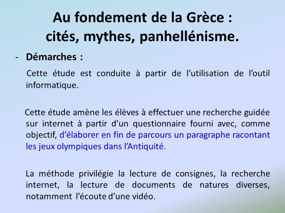 Au fondement de la Grèce : cités, mythes, panhellénisme. -Démarches : Cette étude est conduite à partir de lutilisation de loutil informatique. Cette