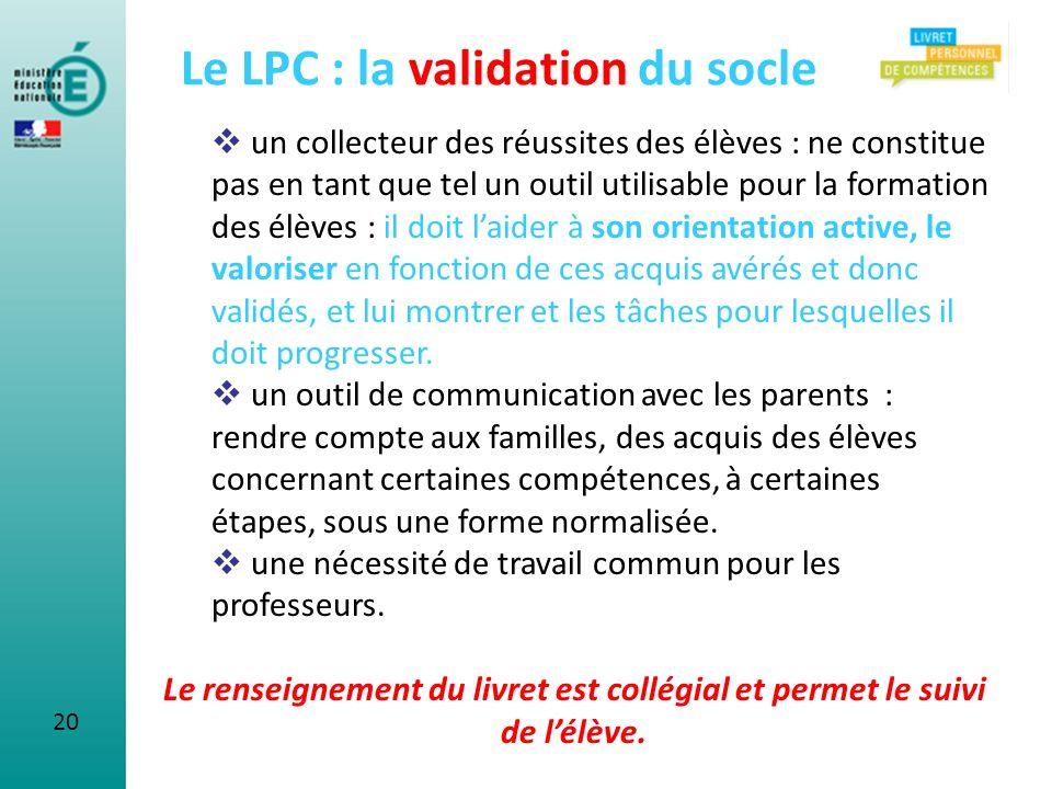 20 Le LPC : la validation du socle un collecteur des réussites des élèves : ne constitue pas en tant que tel un outil utilisable pour la formation des