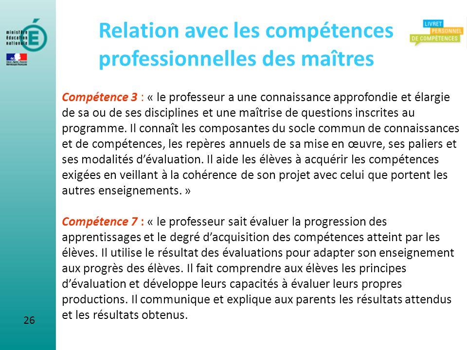 26 Relation avec les compétences professionnelles des maîtres Compétence 3 : « le professeur a une connaissance approfondie et élargie de sa ou de ses