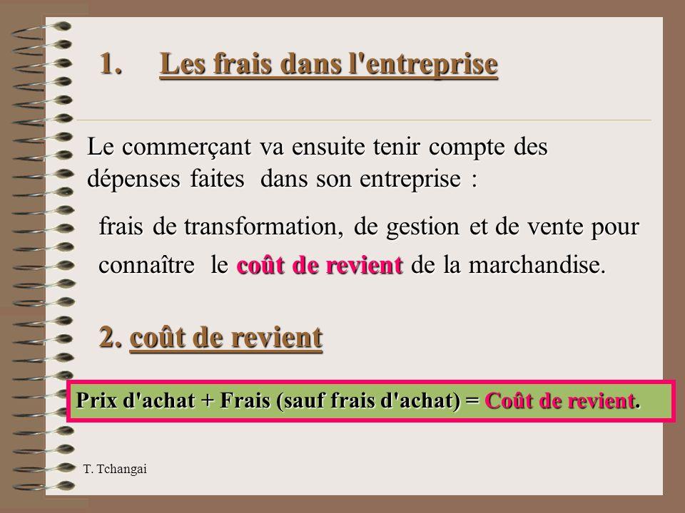 1. Les frais dans l'entreprise Le commerçant va ensuite tenir compte des dépenses faites dans son entreprise : frais de transformation, de gestion et