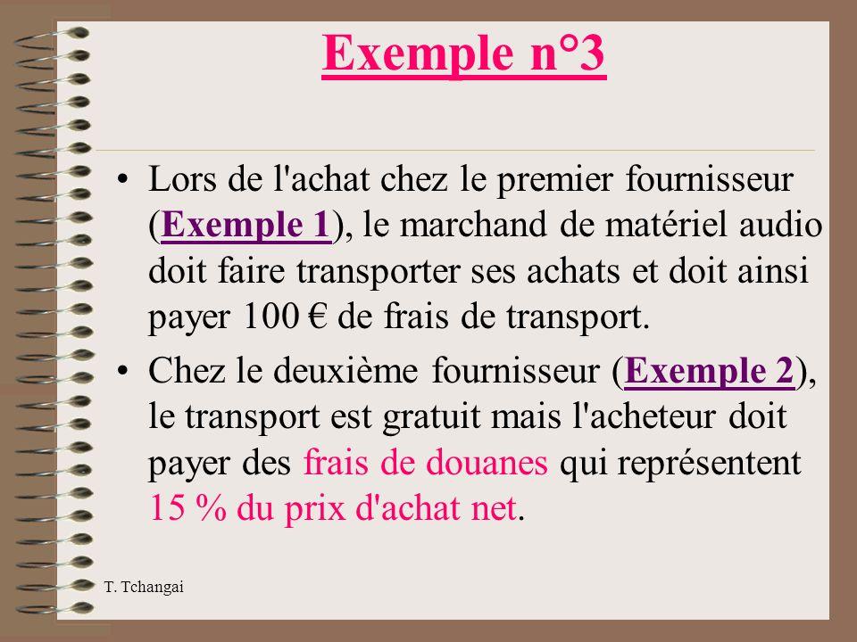 T. Tchangai Exemple n°3 Lors de l'achat chez le premier fournisseur (Exemple 1), le marchand de matériel audio doit faire transporter ses achats et do