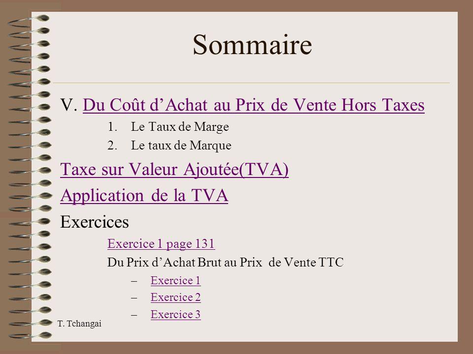 T. Tchangai Sommaire V. Du Coût dAchat au Prix de Vente Hors TaxesDu Coût dAchat au Prix de Vente Hors Taxes 1.Le Taux de Marge 2.Le taux de Marque Ta