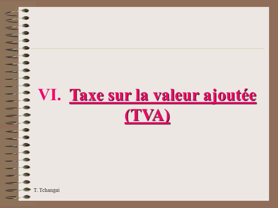 T. Tchangai Taxe VI. Taxe sur la valeur ajoutée (TVA)