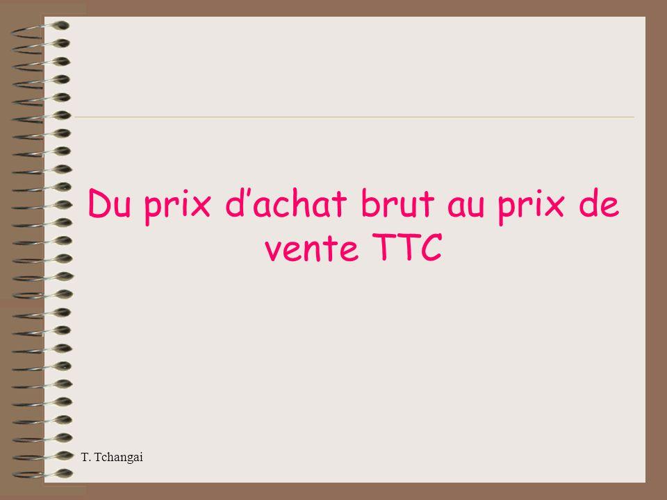 T. Tchangai Du prix dachat brut au prix de vente TTC