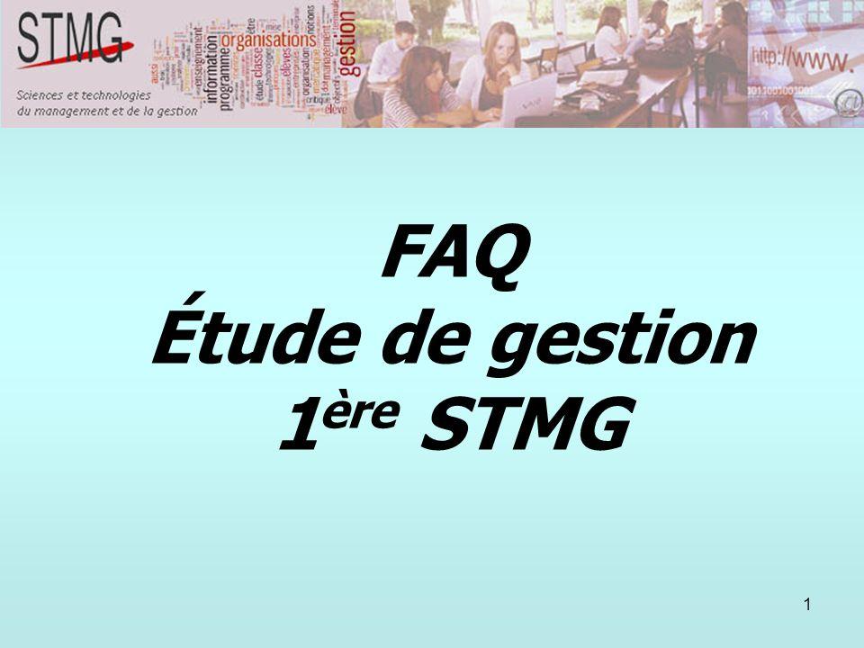 1 FAQ Étude de gestion 1 ère STMG