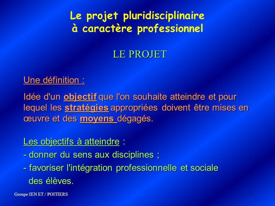 3 Le projet pluridisciplinaire à caractère professionnel LE PROJET Une définition : Idée d'un objectif que l'on souhaite atteindre et pour lequel les