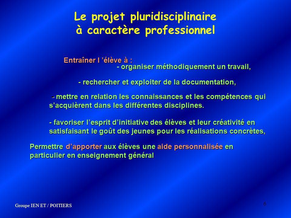 6 Le projet pluridisciplinaire à caractère professionnel Entraîner l élève à : organiser méthodiquement un travail, - organiser méthodiquement un trav