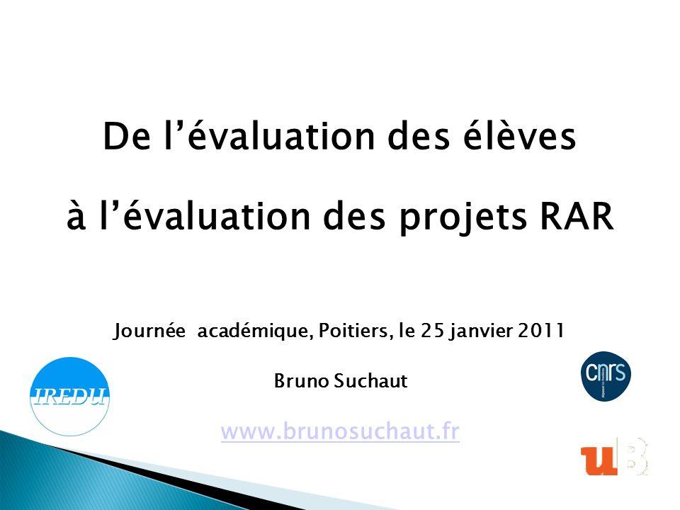 De lévaluation des élèves à lévaluation des projets RAR Journée académique, Poitiers, le 25 janvier 2011 Bruno Suchaut www.brunosuchaut.fr
