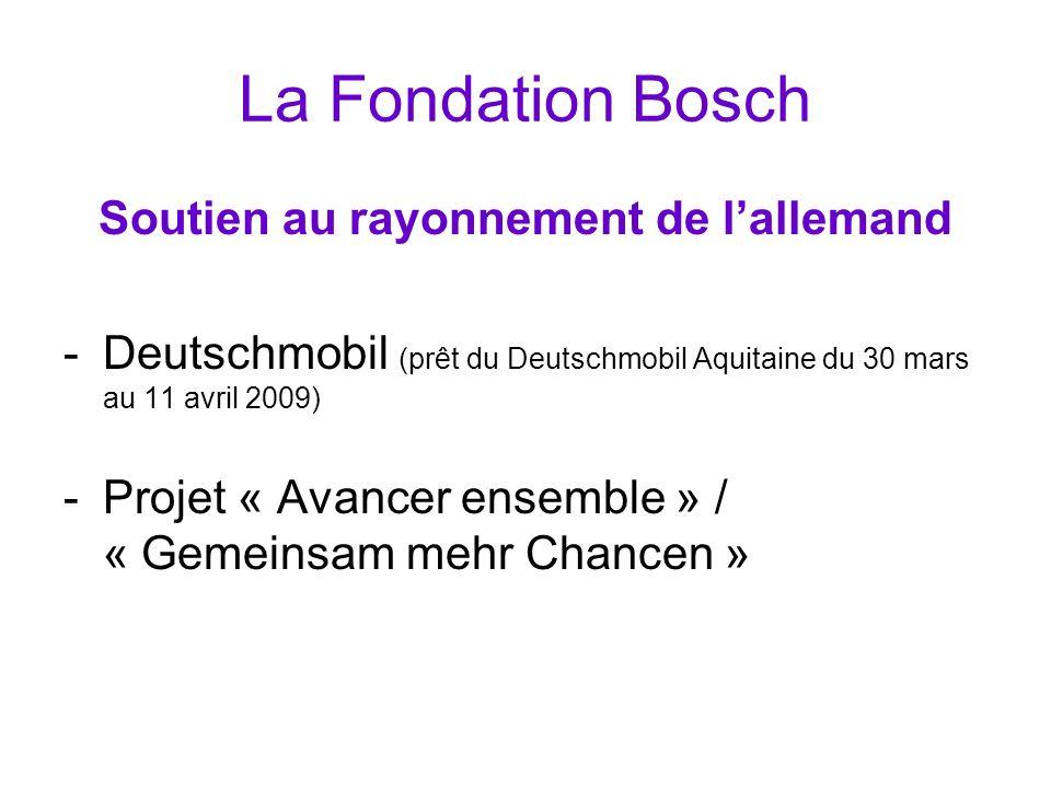 La Fondation Bosch Soutien au rayonnement de lallemand -Deutschmobil (prêt du Deutschmobil Aquitaine du 30 mars au 11 avril 2009) -Projet « Avancer en