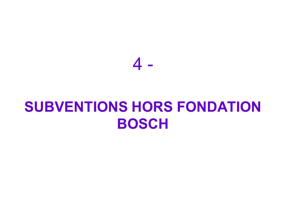 4 - SUBVENTIONS HORS FONDATION BOSCH