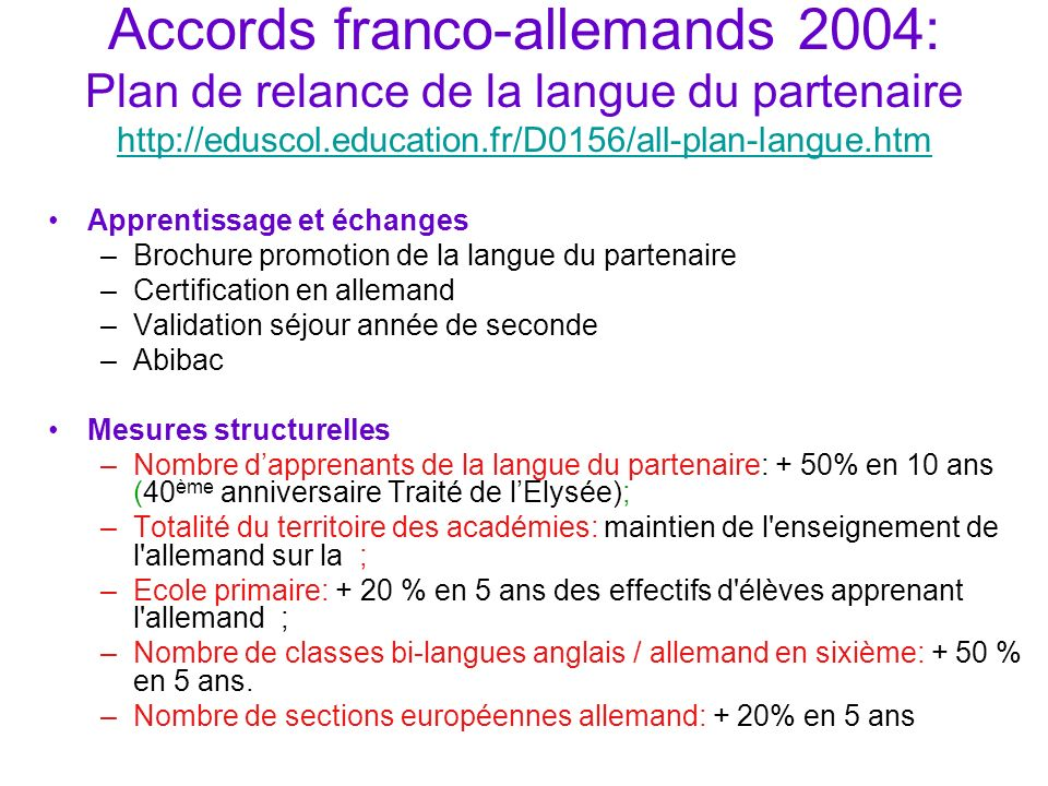 Accords franco-allemands 2004: Plan de relance de la langue du partenaire http://eduscol.education.fr/D0156/all-plan-langue.htm http://eduscol.educati