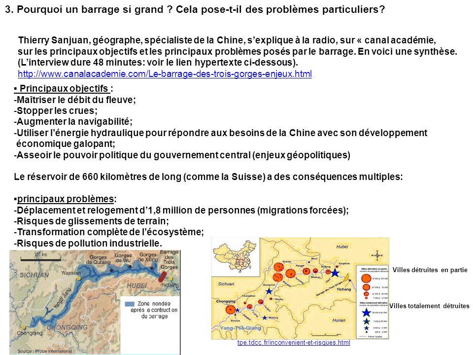 3. Pourquoi un barrage si grand ? Cela pose-t-il des problèmes particuliers? http://www.canalacademie.com/Le-barrage-des-trois-gorges-enjeux.html Thie
