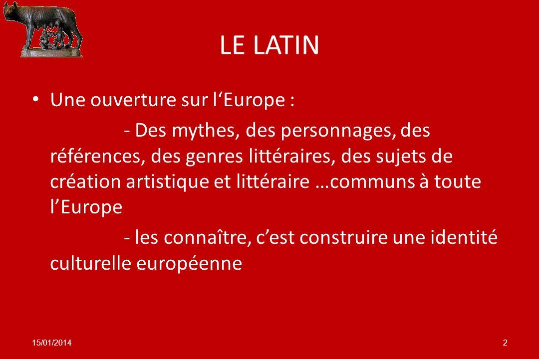 LE LATIN Une ouverture sur lEurope : - Des mythes, des personnages, des références, des genres littéraires, des sujets de création artistique et litté