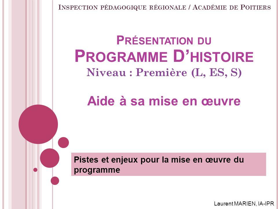 P RÉSENTATION DU P ROGRAMME D HISTOIRE Niveau : Première (L, ES, S) Aide à sa mise en œuvre Pistes et enjeux pour la mise en œuvre du programme I NSPE