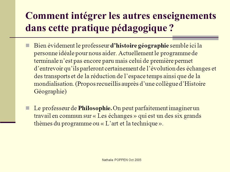 Nathalie POPPEN Oct 2005 Comment intégrer les autres enseignements dans cette pratique pédagogique ? Bien évidement le professeur dhistoire géographie