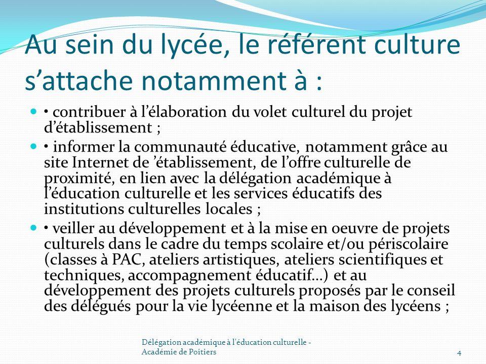 Au sein du lycée, le référent culture sattache notamment à : contribuer à lélaboration du volet culturel du projet détablissement ; informer la commun