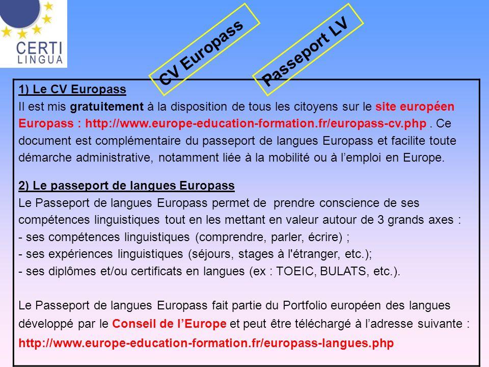 1) Le CV Europass Il est mis gratuitement à la disposition de tous les citoyens sur le site européen Europass : http://www.europe-education-formation.