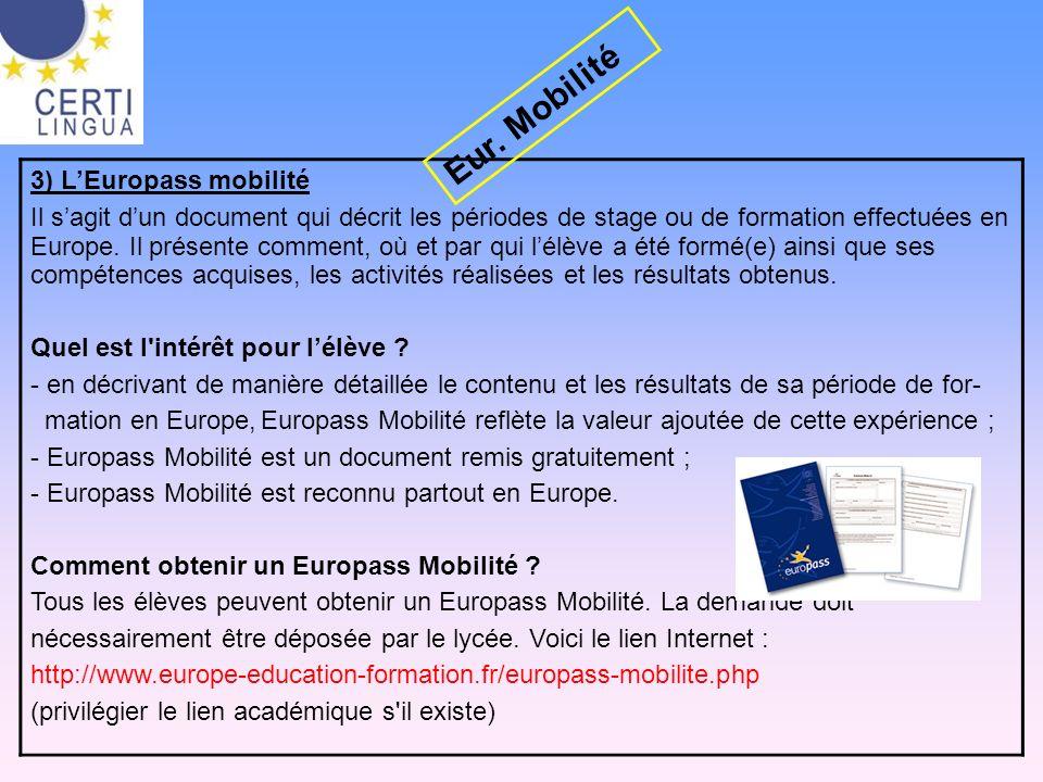 3) LEuropass mobilité Il sagit dun document qui décrit les périodes de stage ou de formation effectuées en Europe. Il présente comment, où et par qui