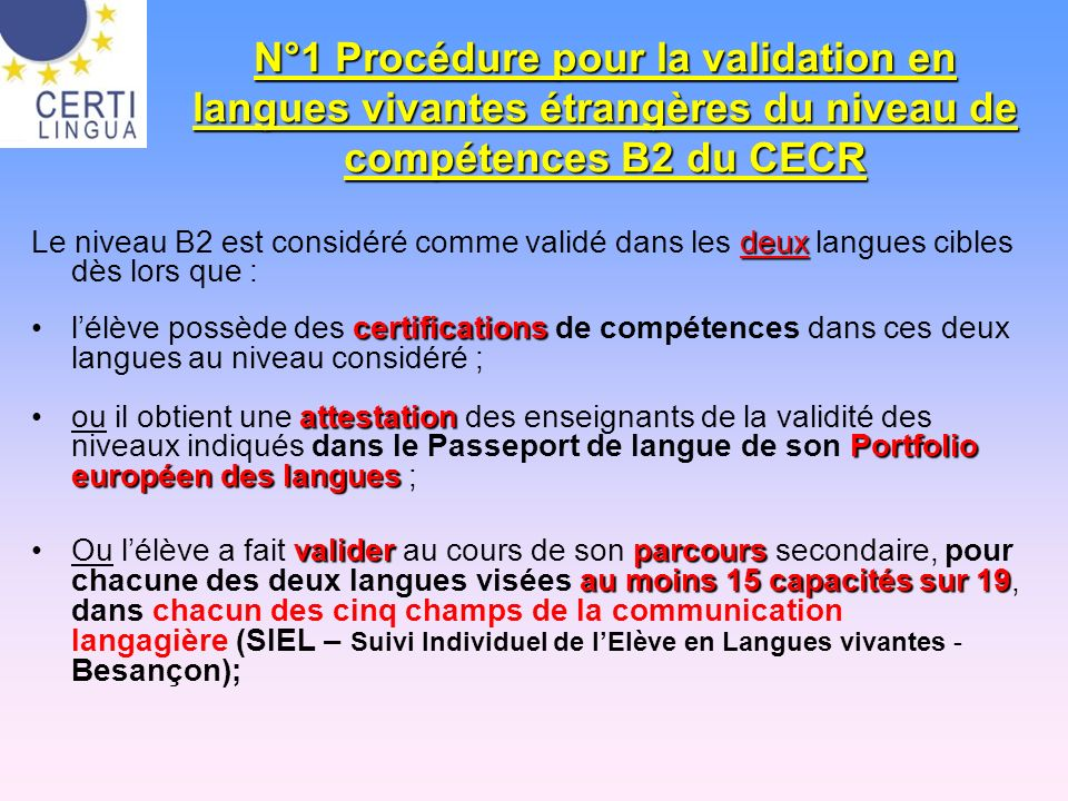 N°1 Procédure pour la validation en langues vivantes étrangères du niveau de compétences B2 du CECR deux Le niveau B2 est considéré comme validé dans