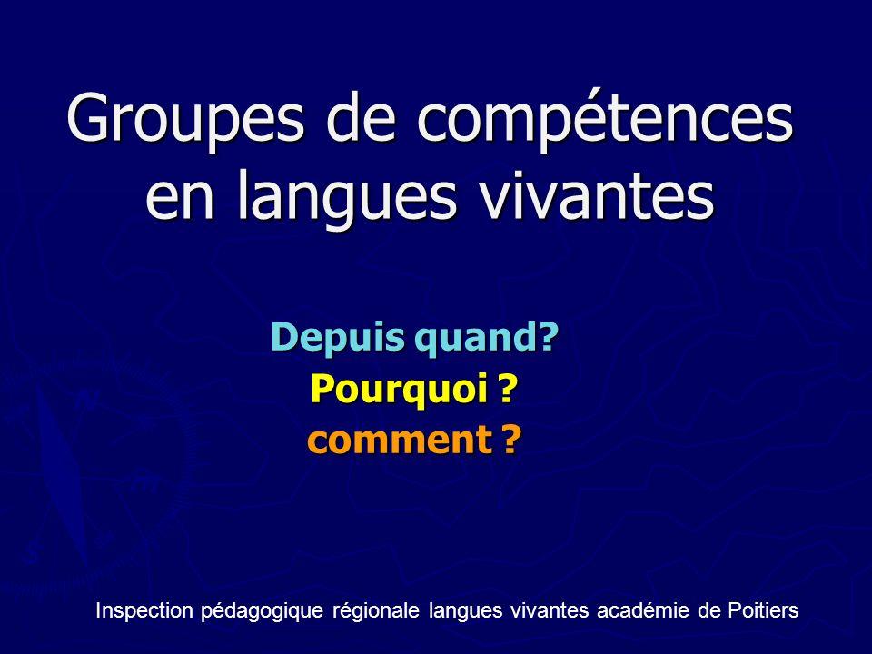 Groupes de compétences en langues vivantes Depuis quand? Pourquoi ? comment ? Inspection pédagogique régionale langues vivantes académie de Poitiers