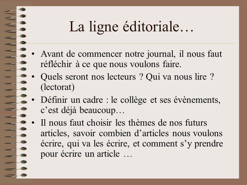 La ligne éditoriale… Avant de commencer notre journal, il nous faut réfléchir à ce que nous voulons faire. Quels seront nos lecteurs ? Qui va nous lir