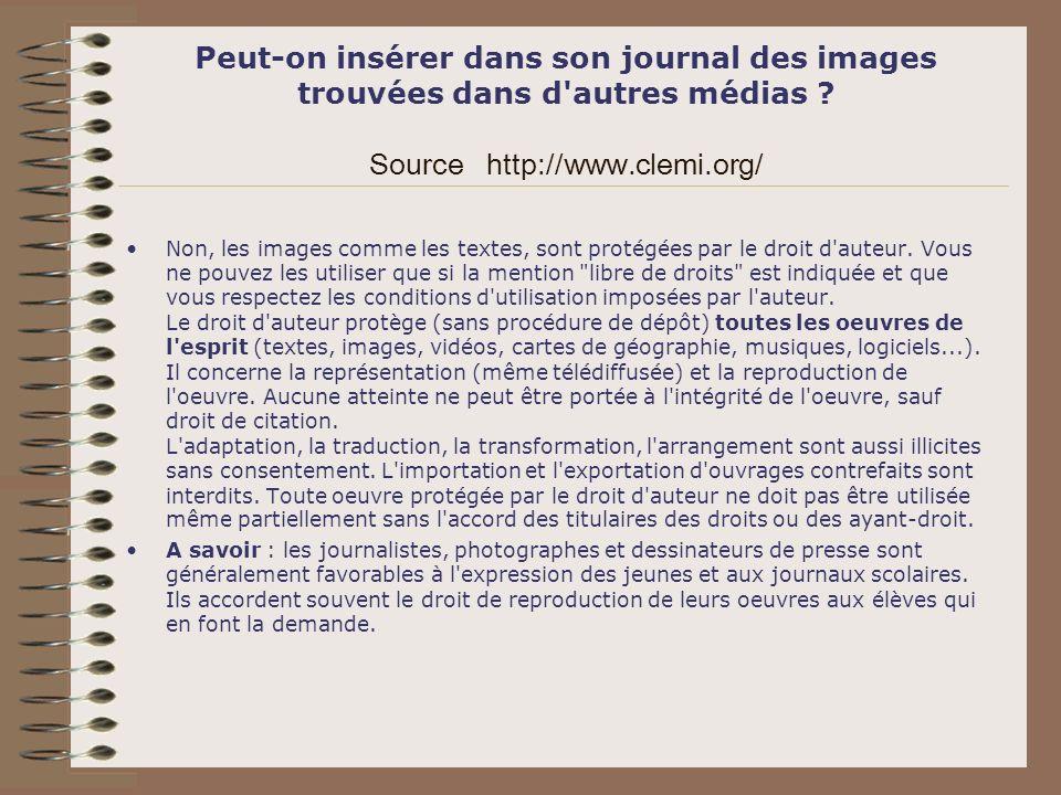 Peut-on insérer dans son journal des images trouvées dans d'autres médias ? Source http://www.clemi.org/ Non, les images comme les textes, sont protég