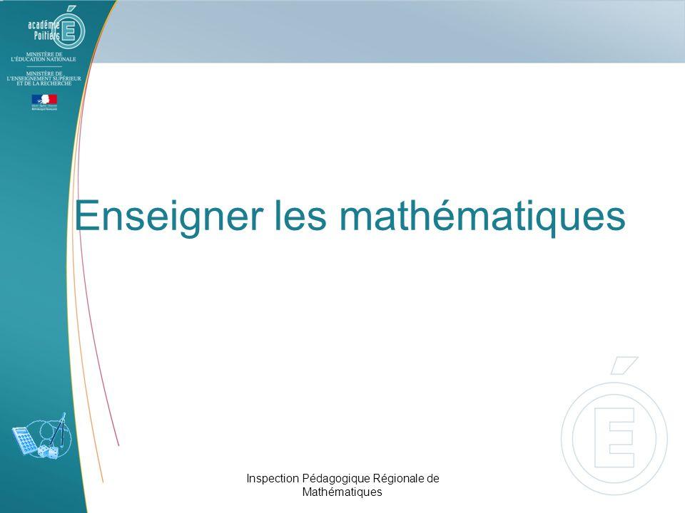 Enseigner les mathématiques Inspection Pédagogique Régionale de Mathématiques