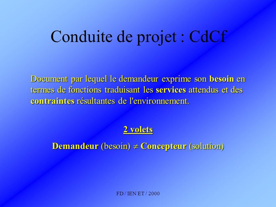 FD / IEN ET / 2000 Conduite de projet : CdCf Document par lequel le demandeur exprime son besoin en termes de fonctions traduisant les services attend