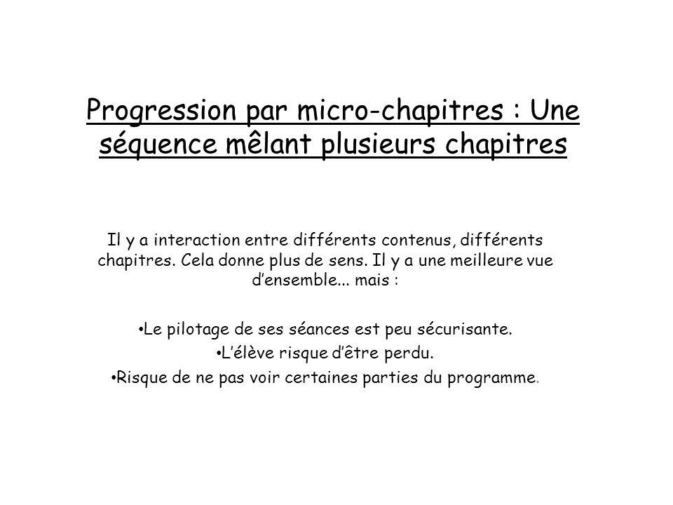 Progression par micro-chapitres : Une séquence mêlant plusieurs chapitres Il y a interaction entre différents contenus, différents chapitres. Cela don