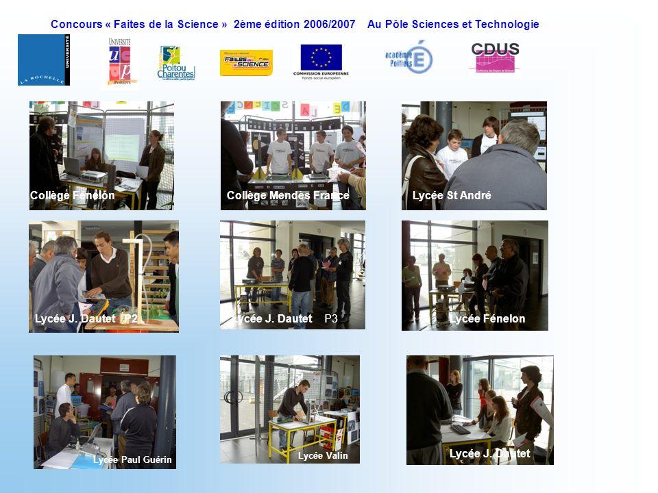 Concours « Faites de la Science » 2ème édition 2006/2007 Au Pôle Sciences et Technologie Collège FénelonCollège Mendès FranceLycée St André Lycée J. D
