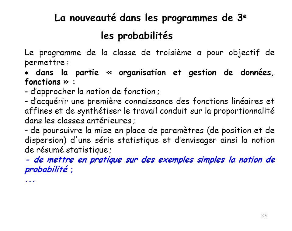 25 La nouveauté dans les programmes de 3 e les probabilités Le programme de la classe de troisième a pour objectif de permettre : dans la partie « org