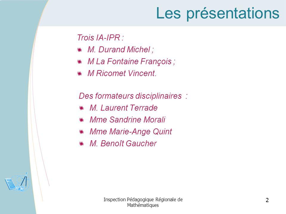 Les présentations Des formateurs disciplinaires : M. Laurent Terrade Mme Sandrine Morali Mme Marie-Ange Quint M. Benoît Gaucher Inspection Pédagogique