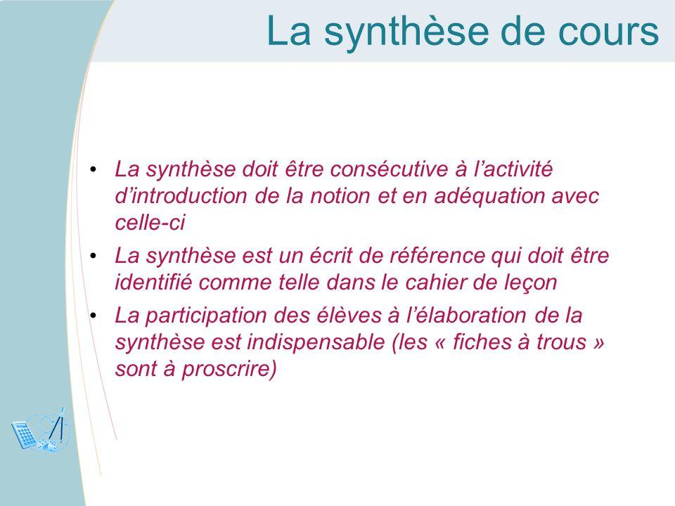 La synthèse de cours La synthèse doit être consécutive à lactivité dintroduction de la notion et en adéquation avec celle-ci La synthèse est un écrit