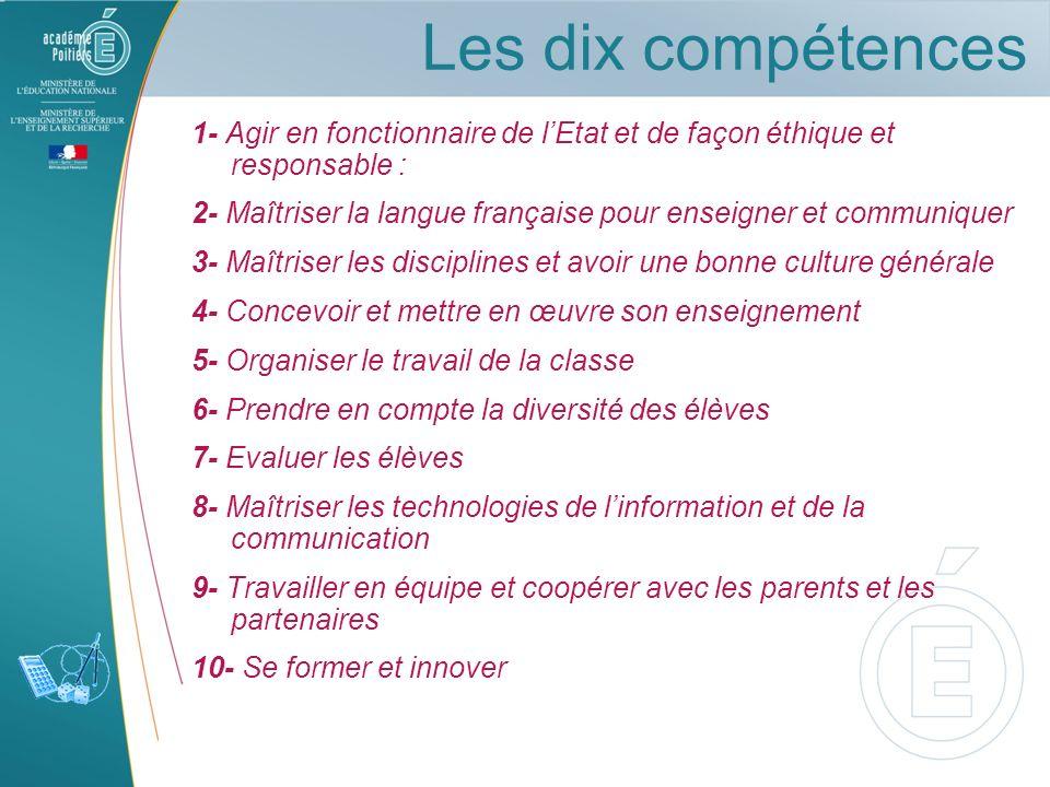 Les dix compétences 1- Agir en fonctionnaire de lEtat et de façon éthique et responsable : 2- Maîtriser la langue française pour enseigner et communiq