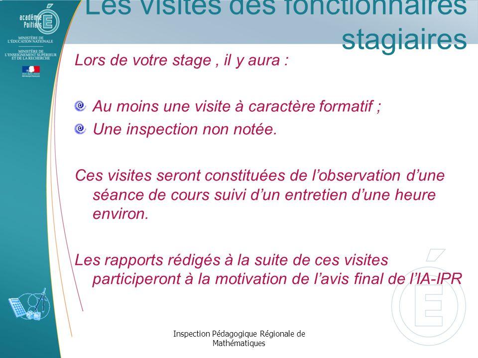 Les visites des fonctionnaires stagiaires Lors de votre stage, il y aura : Au moins une visite à caractère formatif ; Une inspection non notée. Ces vi