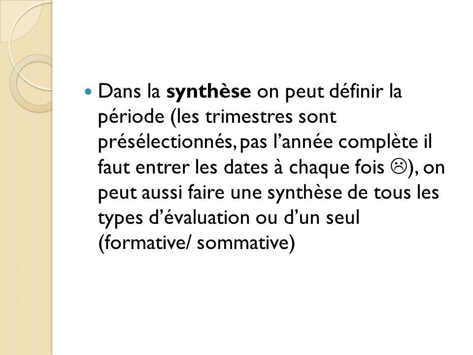 Dans la synthèse on peut définir la période (les trimestres sont présélectionnés, pas lannée complète il faut entrer les dates à chaque fois ), on peu