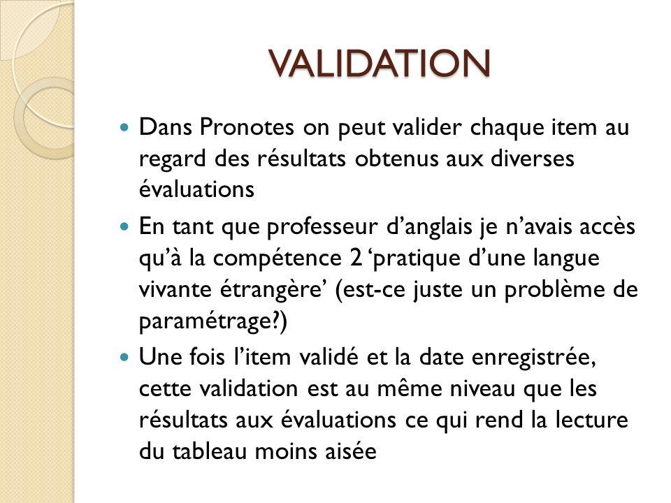 VALIDATION Dans Pronotes on peut valider chaque item au regard des résultats obtenus aux diverses évaluations En tant que professeur danglais je navai