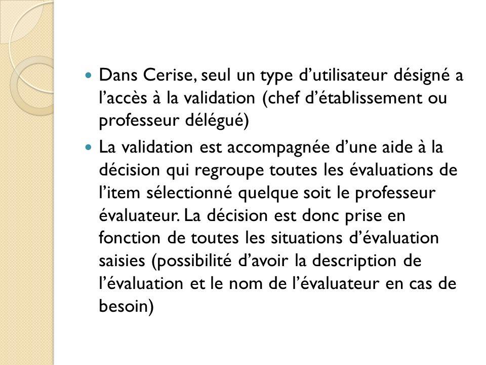 Dans Cerise, seul un type dutilisateur désigné a laccès à la validation (chef détablissement ou professeur délégué) La validation est accompagnée dune