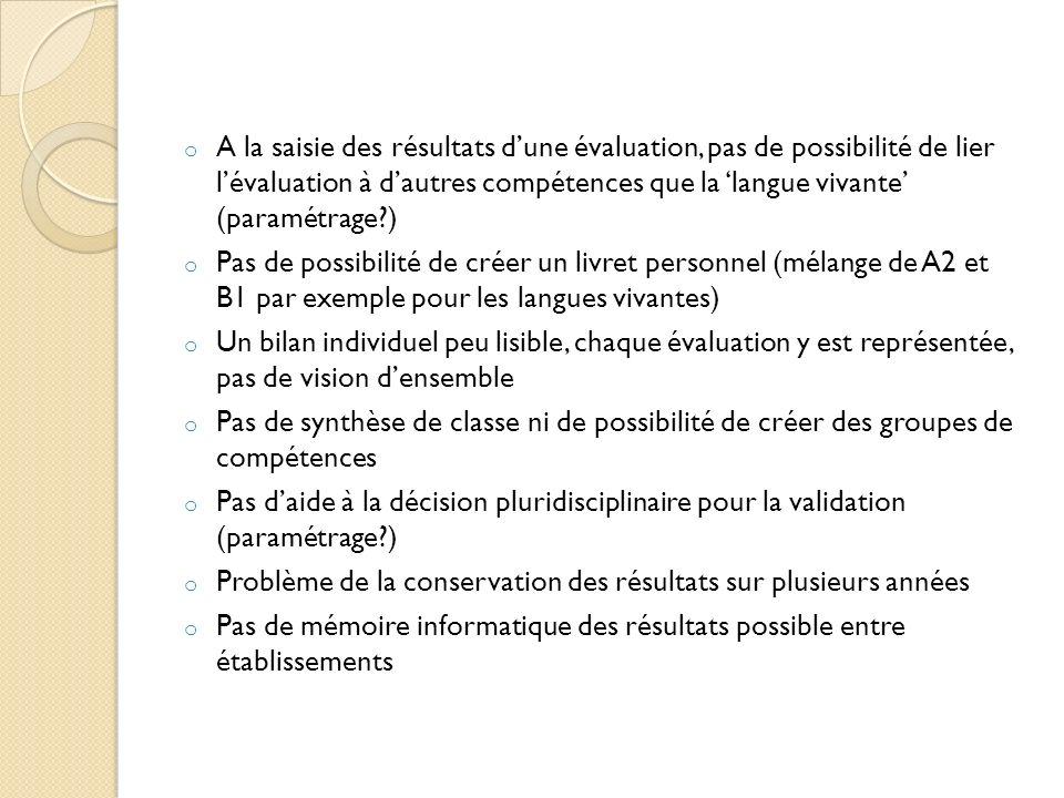 o A la saisie des résultats dune évaluation, pas de possibilité de lier lévaluation à dautres compétences que la langue vivante (paramétrage?) o Pas d
