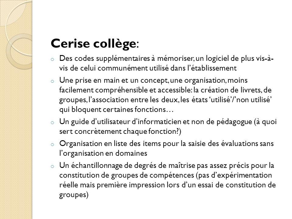 Cerise collège: o Des codes supplémentaires à mémoriser, un logiciel de plus vis-à- vis de celui communément utilisé dans létablissement o Une prise e
