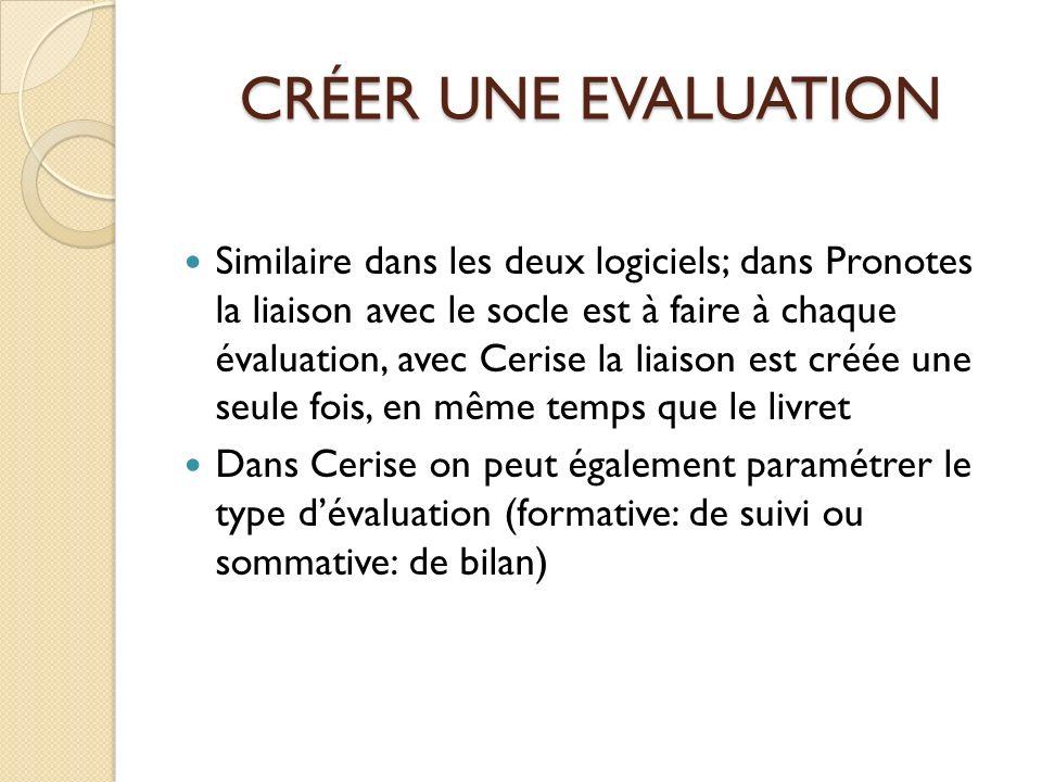 CRÉER UNE EVALUATION Similaire dans les deux logiciels; dans Pronotes la liaison avec le socle est à faire à chaque évaluation, avec Cerise la liaison